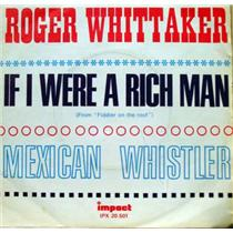 "ROGER WHITTAKER mexican whistler / if i were a rich man 7""  Mint- IMPACT IPX"