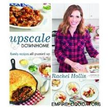 RACHEL HOLLIS - Upscale Downhome: Family Recipes, All Gussied Up [Book] - NEW