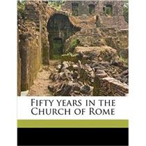 Fifty years in the Church of Rome Paperback – August 23, 2010 -A