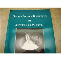"""Small Scale Refining of Jewelers Wastes"" Book Gold-Silver-Platinum-Palladium"