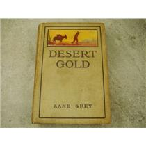 """""""DESERT GOLD"""" by Zane Grey -  325 pages Hard Back Book"""