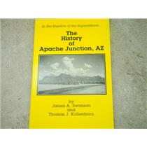 """The History of Apache Junction, AZ"" James A. Swanson, Thomas J. Kollenborn"