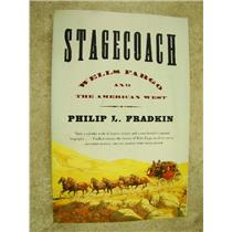 Stagecoach Wells Fargo and the American West by Philip L. Fradkin