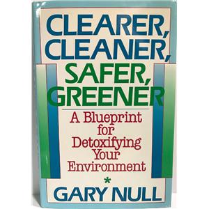 Clearer, Cleaner, Safer, Greener: A Blueprint for Detoxifying Your Environment