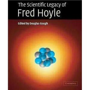 The Scientific Legacy of Fred Hoyle CAMBRIDGE [Book] -A