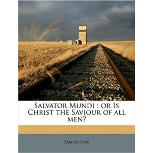 Unused - Salvator Mundi: or Is Christ the Saviour of all men? by Samuel Cox -A