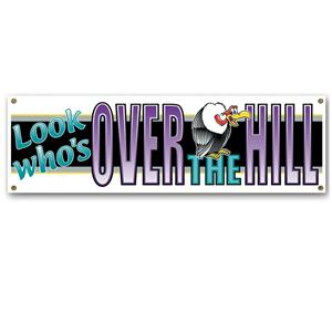 "Look Who's Over-The-Hill Sign Birthday Party Gag Banner. Size: 63"" x 21"""