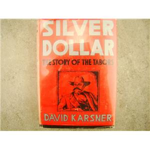 Silver Dollar The Story of the Tabors By David Karsner1952 Illustrated Hardcover