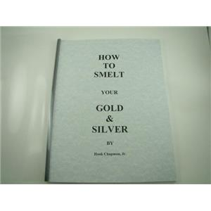 """""""How To Smelt your Gold & Silver"""" Book by Hank Chapman - Flux Recipes-Refine"""
