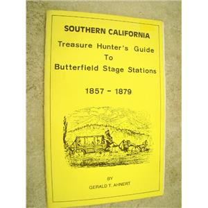 Southern California Tresure Hunters Guide to Butterfeild Stage Stations 1857-79